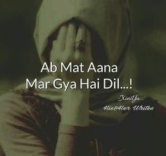 Ab mat aana maar gya hai dil ❤ or Sare jazbaat, 😔 Hurt Quotes, True Love Quotes, Girly Quotes, Sad Quotes, Qoutes, Strong Quotes, Famous Quotes, Inspirational Quotes, Poetry Feelings