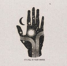 "Illustration of a hand combined with sun, moon, and stars and the text, ""It's all in your hands. Foto Logo, Art Inspo, Namaste, Printmaking, Illustration Art, Hipster Illustration, Artsy, Sketches, Collage"