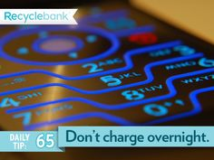 Don't plug your cell phone in overnight. A battery only needs a couple hours to charge so you'll save some energy.
