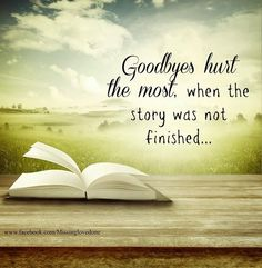 Unfortunately, sometimes the good bye is the end of the story!