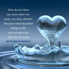 Why do we close our eyes when we pray cry kiss dream? Because most beautiful things in life are not seen but felt only by heart.