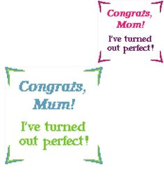 Congrats Mum I've turned out perfect! Fun cross stitch pattern for Mother's Day by crossstitchtheline