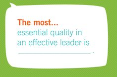 what are the essential characteristics of an effective leader Aspire to be an effective leader, and continuously improve your management skills the first quality of effective leadership is the ability to focuses on strengths the willingness and ability to trust the people that you look up and report to is absolutely essential to your ability to perform at your very best.
