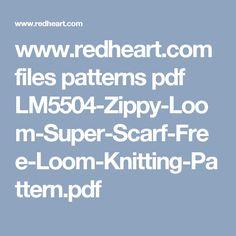 www.redheart.com files patterns pdf LM5504-Zippy-Loom-Super-Scarf-Free-Loom-Knitting-Pattern.pdf