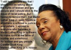 I love Coretta Scott King! She is the human experience, for sure! Gay, Lesbian, Lgbt Quotes, Equality Quotes, Coretta Scott King, Political Quotes, To Strive, All Family, Proud Of Me