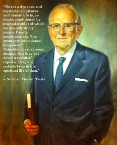 """""""Coincidences may seem strange, but they are never a result of caprice. They are orderly laws in the spiritual life of man."""" Norman Vincent Peale"""