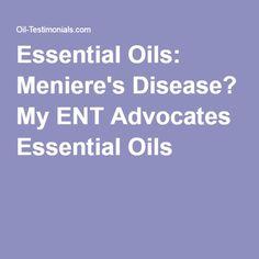 Essential Oils: Meniere's Disease? My ENT Advocates Essential Oils