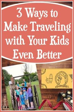 3 Ways to Make Traveling with Kids Even Better