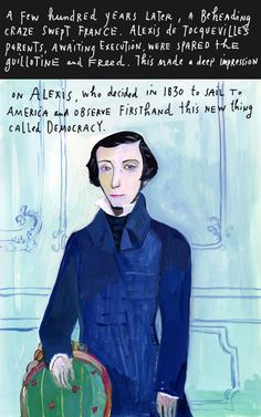 A few hundred years later, a beheading craze swept France. Alexis de Tocqueville's parents, awaiting execution, were spared the guillotine and freed. This made a deep impression on Alexis, who decided in 1830 to sail to America and observe firsthand this new thing called democracy.