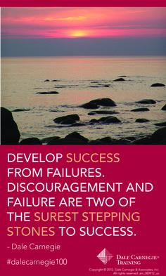 """""""DEVELOP SUCCESS FROM FAILURE..."""" - Dale Carnegie"""