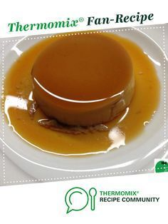Charlie's Creme Caramel by We Love Thermomixing. A Thermomix ® recipe in the ca. Charlie's Creme Caramel by We Love Thermomixing. A Thermomix ® recipe in the category Desserts & sweets on www., the Thermomix ® Community. Cheddarwurst Recipe, Sweets Recipes, Fun Desserts, Cooking Recipes, Delicious Desserts, Creme Caramel, Apple Recipes Dinner, Flan