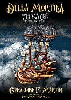 """Read """"Della Mortika Voyage to the Antipodes"""" by Geraldine F Martin available from Rakuten Kobo. The Della Morte family, steampunk inventors, set out on a journey from England to Melbourne in the Antipodes in 1888 in . Steampunk Book, This Is A Book, State Art, Free Apps, Mystery, Ebooks, Hero, Inventors, Adventure"""