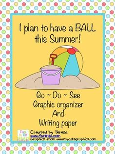 This is a great writing activity for the end of the year.  Students will complete a graphic organizer of what they plan to do, see and where they plan to go.  Then using the graphic organizer, complete a writing activity.  There is a cute beach ball craftivity to for the illustrations.