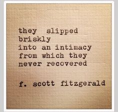 """oh, f. scott! you kill me: """"an intimacy from which they never recovered"""" #love #fitzgerald"""