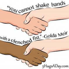 5HugsADay.com:  You cannot shake hands with a clenched fist. -Golda Meir via @deborahinfo
