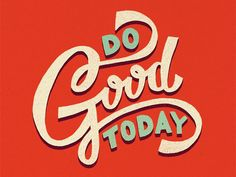 Do Good Today: Go out today and change the world - one act of kindness at a time. #DailyPositivity Day 05