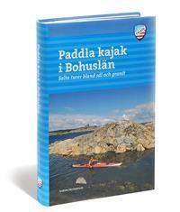 Paddla kajak i Bohuslän : salta turer bland säl och granit
