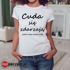 Cuda się zdarzają - jeden masz przed sobą  #cud #cuda #koszulkaznapisem #Koszulka #tshirt #koszulkadamska #tshirtprinting #tee #poczpol Diy Fashion, Blackadder, Funny Quotes, T Shirts For Women, Humor, Words, Outfits, Clothes, Funny