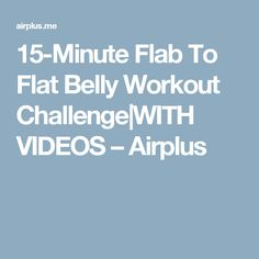 15-Minute Flab To Flat Belly Workout Challenge|WITH VIDEOS – Airplus