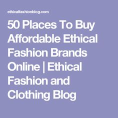 50 Places To Buy Affordable Ethical Fashion Brands Online | Ethical Fashion and Clothing Blog