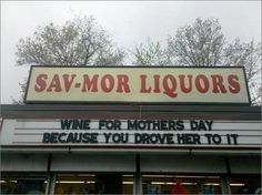 Wine for Mother's day because you drove her to it.