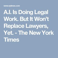 The legal profession relies more and more on automation. But fears that it will be automated out of existence are overblown, researchers say. Lawyers, New York Times