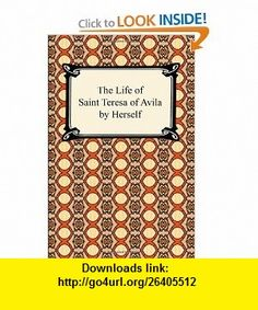 The Life of Saint Teresa of Avila by Herself (9781420933963) Saint Teresa of Avila, David Lewis , ISBN-10: 1420933965  , ISBN-13: 978-1420933963 ,  , tutorials , pdf , ebook , torrent , downloads , rapidshare , filesonic , hotfile , megaupload , fileserve