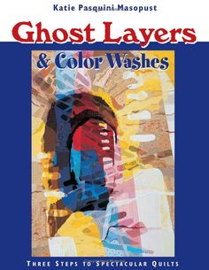 Ghost Layers & Color Washes: Three Steps to Spectacular Quilts: Katie Pasquini Masopust: 9781571201508: Amazon.com: Books