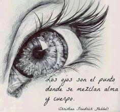 Los ojos son el punto donde se mezclan el alma y el cuerpo