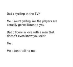 Oh my God, that totally could have been me and my father, if my father had any sass...