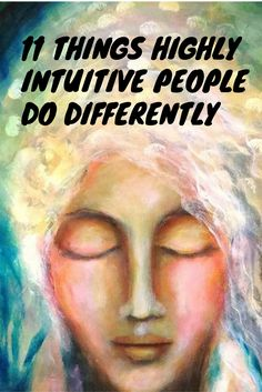 11 Things Highly Intuitive People Do Differently