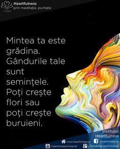 Mintea ta este grădina. Gândurile tale sunt semințele. Poți crește flori sau poți crește buruieni. #cunoaste_cu_inima #meditatia_heartfulness #hfnro Meditatia Heartfulness Romania Motto, Qoutes, Motivational, Quotations, Quotes, Mottos, Quote, Manager Quotes, A Quotes