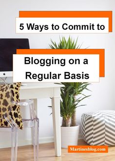 5 Ways to Commit to Blogging on a Regular Basis