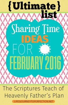 {Ultimate List} of LDS Sharing Time ideas for February 2016: The Scriptures Teach of Heavenly Father's Plan