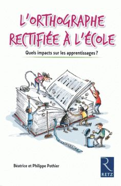 L'orthographe rectifiée à l'école / Béatrice et Philippe Pothier . - Retz, 2016 http://bu.univ-angers.fr/rechercher/description?notice=000815780