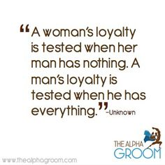 A woman's loyalty is tested when her man has nothing. A man's loyalty is tested when he has everything. #quote #marriage