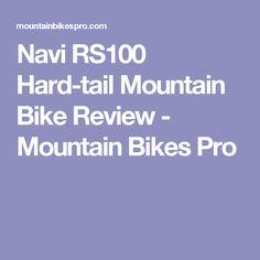 Navi RS100 Hard-tail Mountain Bike Review - Mountain Bikes Pro