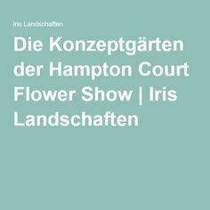 Die Konzeptgärten der Hampton Court Flower Show | Iris Landschaften