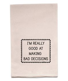 Look what I found on #zulily! 'I'm Really Good at Making Bad Decisions' Kitchen Towel #zulilyfinds