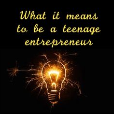 What It Means To Be A Teenager Entrepreneur. | http://marcguberti.com