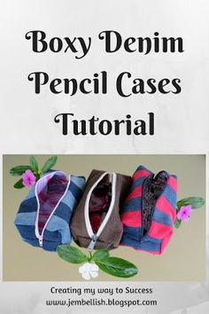 Boxy Denim Pencil Cases a tutorial - another clothes upcycle - simple to make…