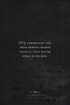 INTJs Thoughts Tumblr 158 - INTJs communicate only those elements deemed essential, often leaving others in the dark. - fact by - testsonthenet