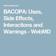 BACOPA: Uses, Side Effects, Interactions and Warnings - WebMD