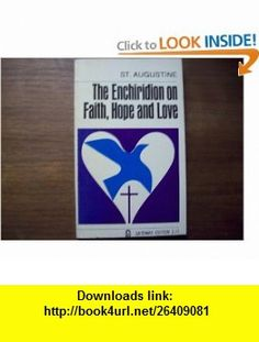 The Enchiridion on faith, hope and love (A Gateway edition 6065) Augustine ,   ,  , ASIN: B0007DW9KO , tutorials , pdf , ebook , torrent , downloads , rapidshare , filesonic , hotfile , megaupload , fileserve