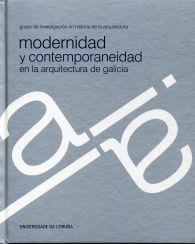 Modernidad y contemporaneidad en la arquitectura de Galicia / [dirección, José Ramón Alonso Pereira ; autores, José Ramón Alonso Pereira... (et al.)]