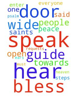 I will hear what God the Lord will speak.  For He will - I will hear what God the Lord will speak. For He will speak peace unto His people and unto His saints. Psalm 85.8a I just thank God that His ears are wide open to hear our requests. He will bless, He will help, He will guide our steps towards heaven. Jesus is the Door in which we must enter in. He said. I am the Door. O God, please, bless everyone. Help them and be with each one of us. In Jesus name. Amen Posted at…