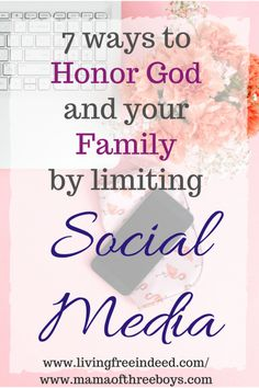 Honor God and your Family by limiting Social Media