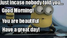 """101 """"Have a Great Day"""" Memes To Wish Someone Special a Good Day Good Morning Beautiful Meme, Good Morning To Her, Cute Good Morning Pictures, Beautiful Day Quotes, Great Day Quotes, Good Morning Handsome, Sweet Love Quotes, You Are Beautiful, Fun Quotes"""