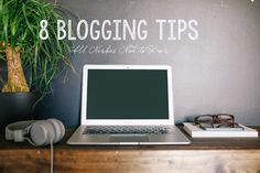 8 Blogging Tips all Newbies Should Know