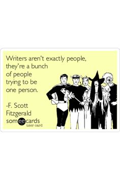 Writers aren't exactly people... #writers #authors #writing #amwriting #WritingCommunity #writerslife Authors, Writers, Writing Memes, Scott Fitzgerald, Someecards, People, Movie Posters, Movies, Films